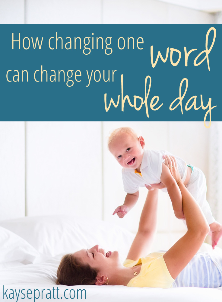 How Changing One Word Can Change Your Whole Day - KaysePratt.com