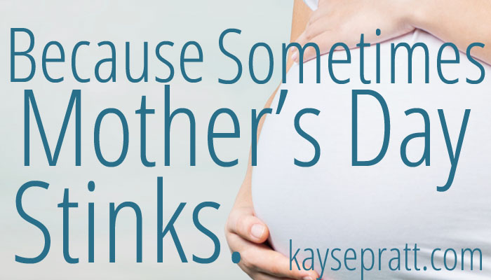 Because Sometimes Mother's Day Stinks.