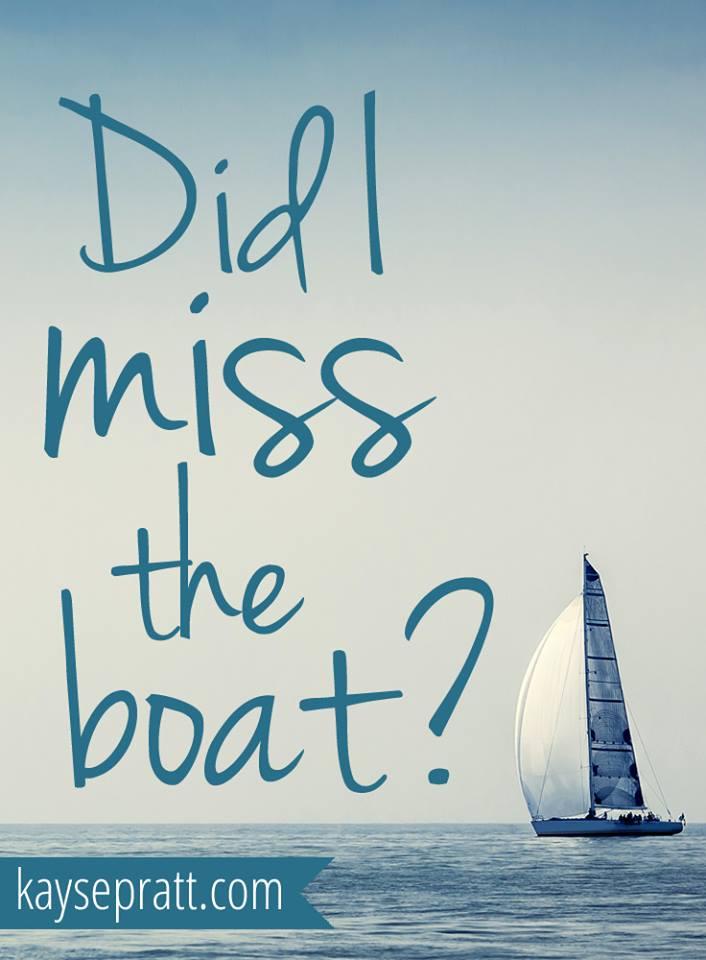 Did I Miss the Boat? - KaysePratt.com