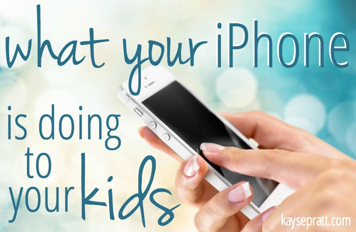 What Your iPhone is Doing To Your Kids - KaysePratt.com