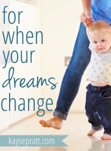 For when your dreams change. KaysePratt.com