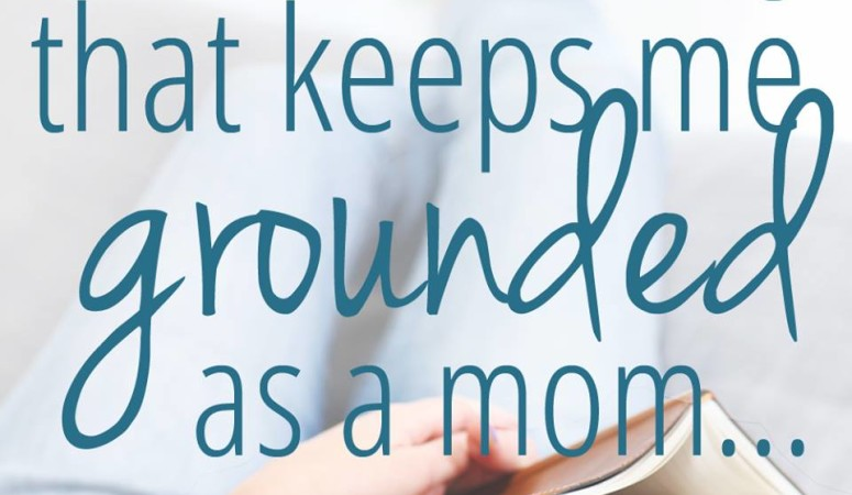 The ONE Thing That Keeps Me Grounded As A Mom