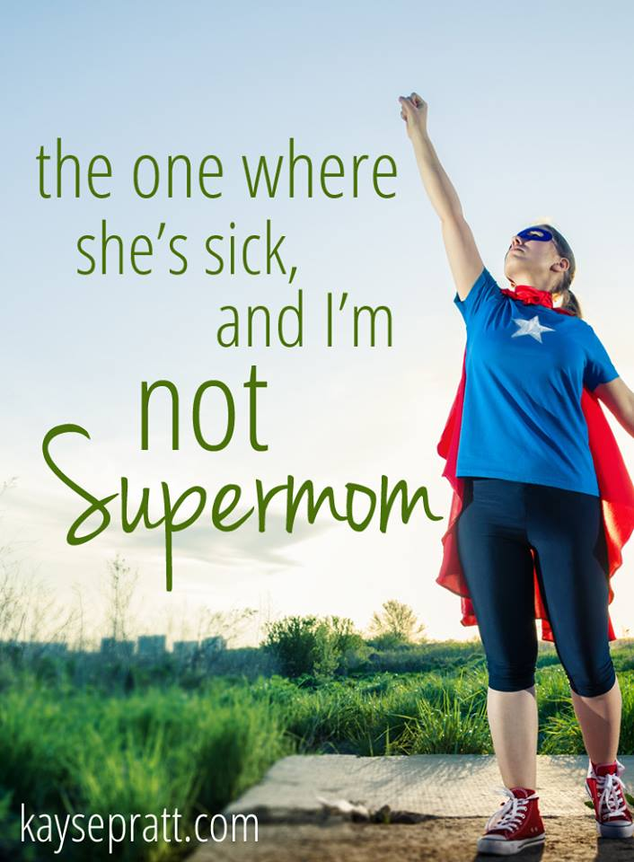 She's Sick & I'm Not Supermom - KaysePratt.com pinterest