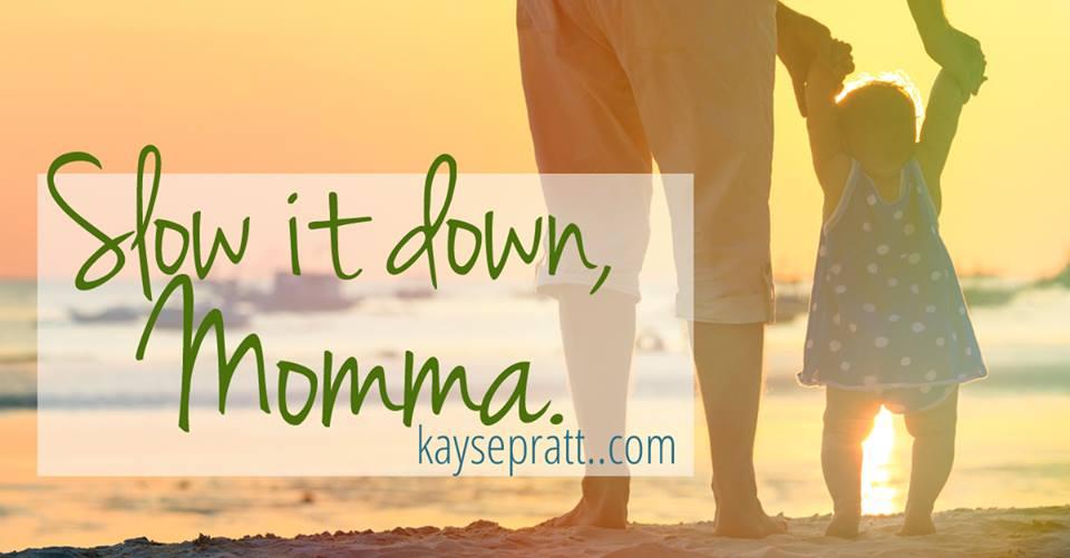 Slow It Down Momma - KaysePratt.com 2