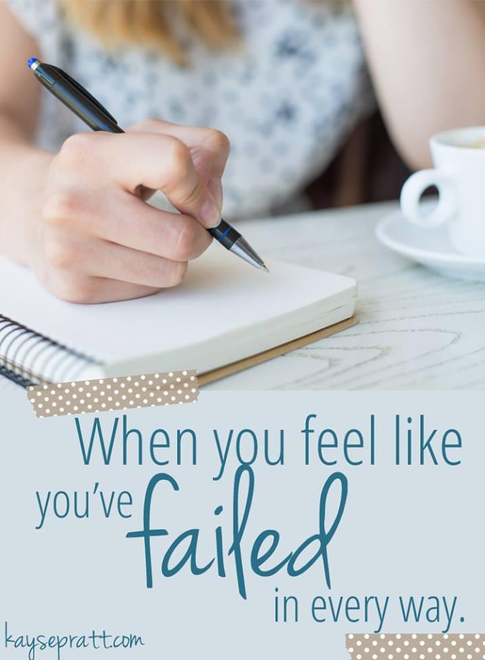 When You Feel Like You've Failed In Every Way- KaysePratt.com