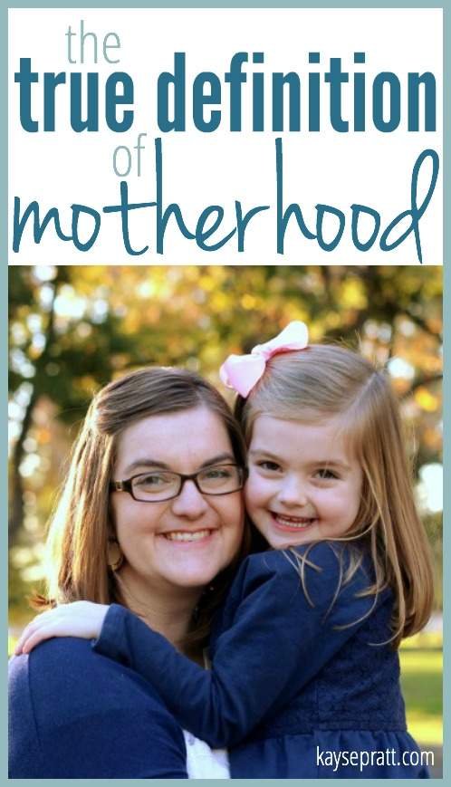 The True Definition of Motherhood - KaysePratt.com