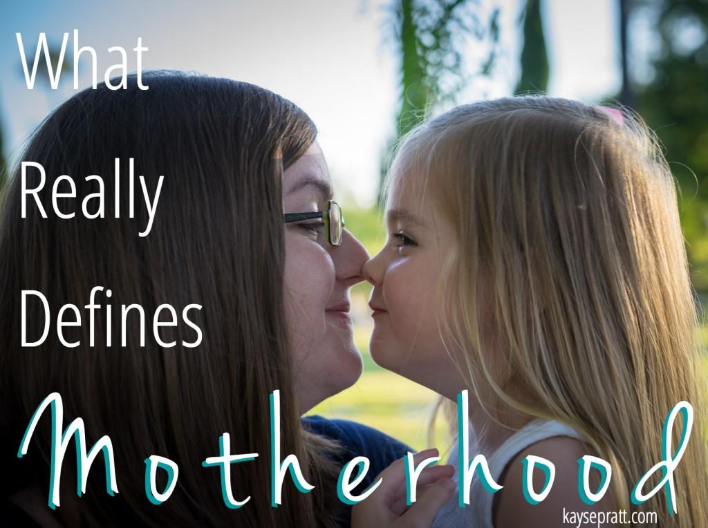 What Really Defines Motherhood - KaysePratt.com