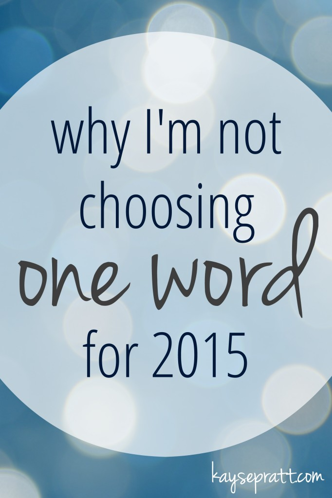 Why I'm Not Choosing One Word for 2015 - KaysePratt.com