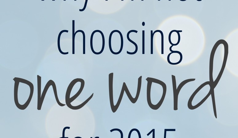 Why I'm Not Choosing One Word for 2015