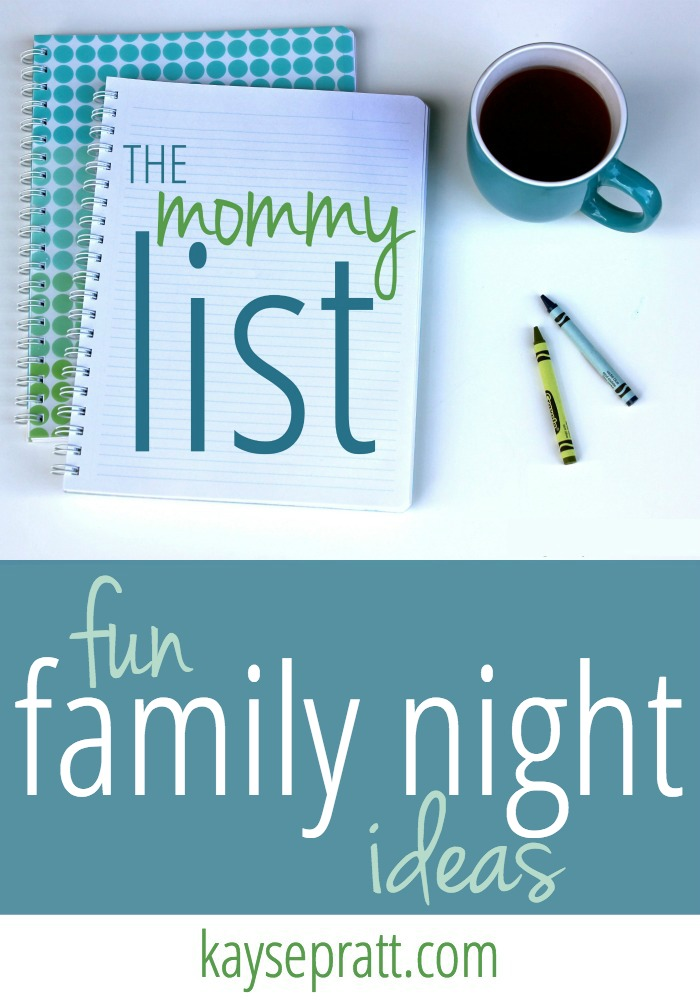 Fun Ideas For Family Night - The Mommy List - KaysePratt.com
