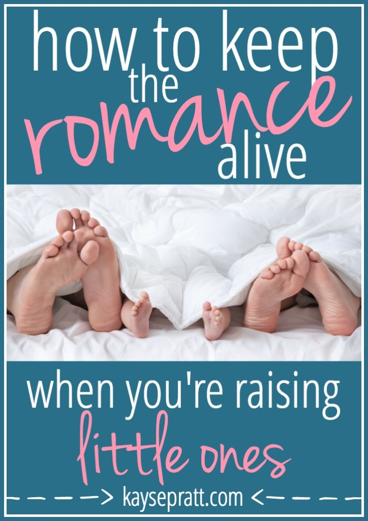 How To Keep The Romance Alive When You're Raising Littles - KaysePratt.com