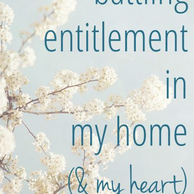 Battling Entitlement in My Home (& My Heart)