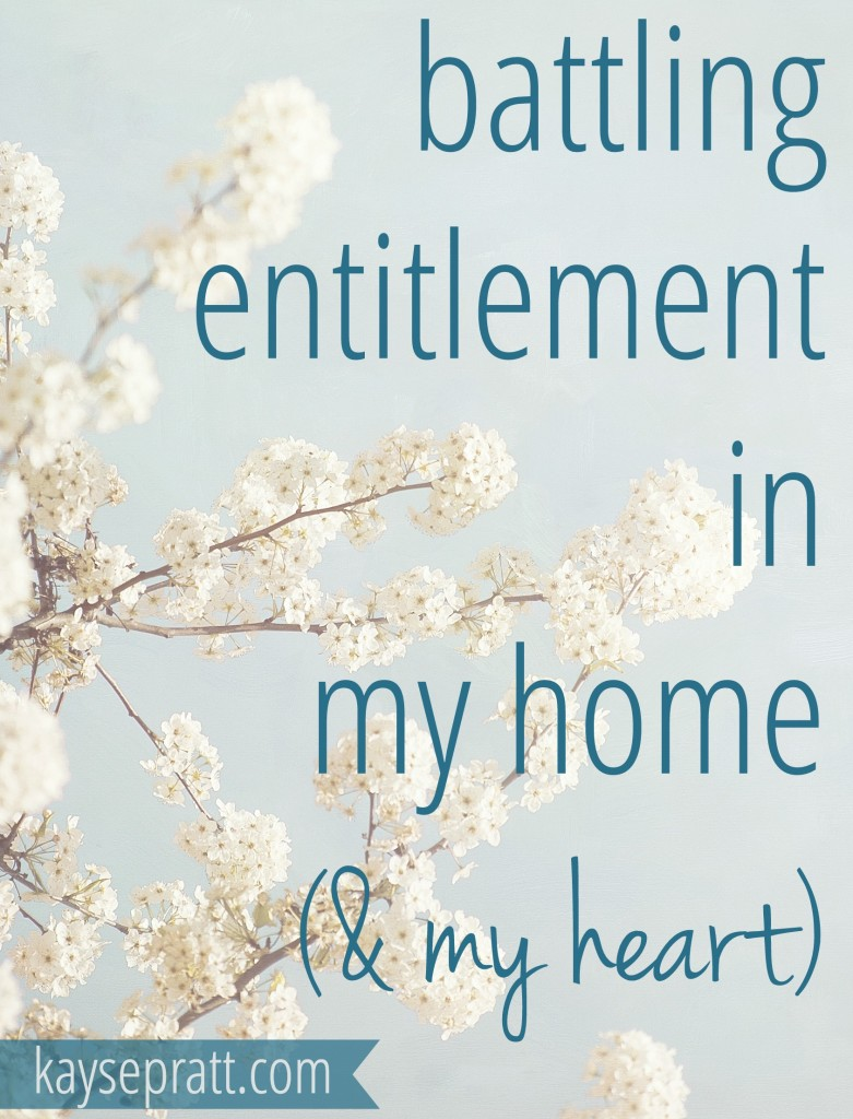 Battling Entitlement In My Home - KaysePratt.com