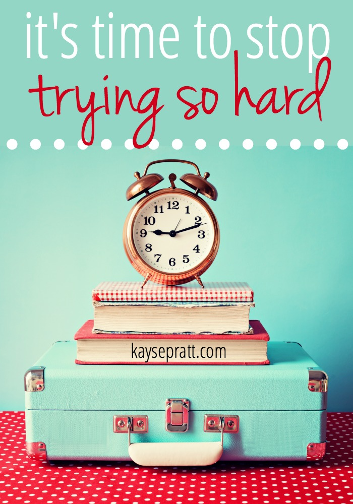 It's time to stop trying so hard - KaysePratt.com