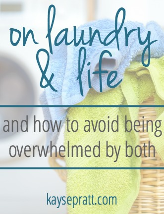 On Laundry & Life (& how to avoid being overwhelmed by both)