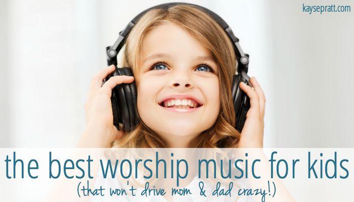 Best Worship Music For Kids - KaysePratt.com