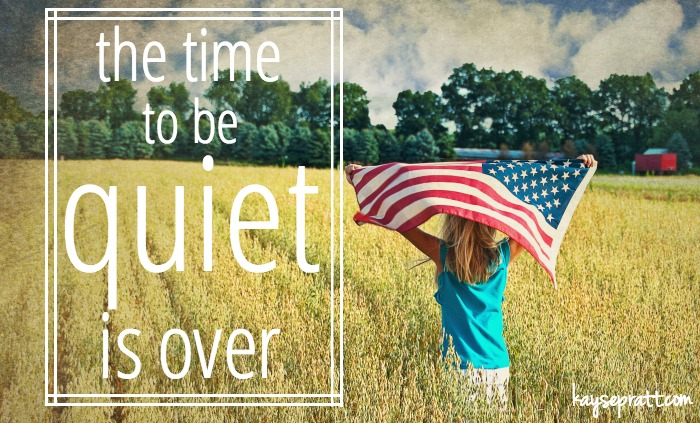 The Time To Be Quiet Is Over - KaysePratt.com