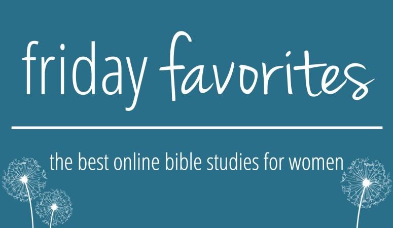 Friday Favorites :: The Best Online Bible Studies for Women