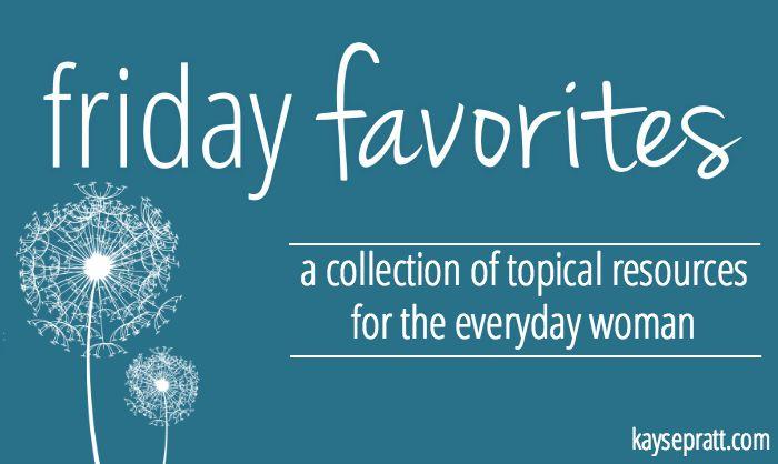 Friday Favorites :: KaysePratt.com