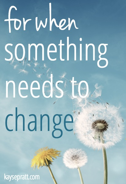 For When Something Needs To Change - KaysePratt Pinterest