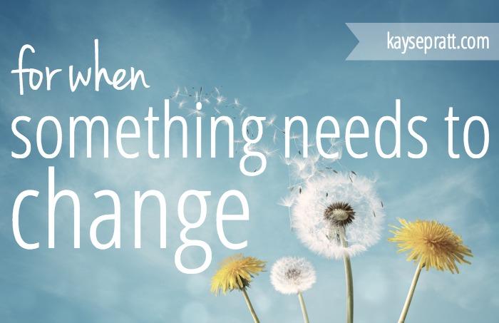 For When Something Needs To Change - KaysePratt.com