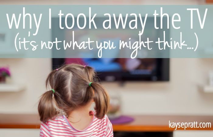Why I Took Away the TV (It's Not What You Might Think.)