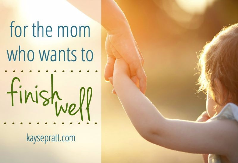 for the mom who wants to finish well - kaysepratt.com - slider