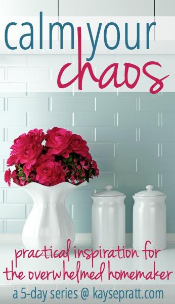 Calm Your Chaos - Practical inspiration for the overwhelmed homemaker from KaysePratt.com