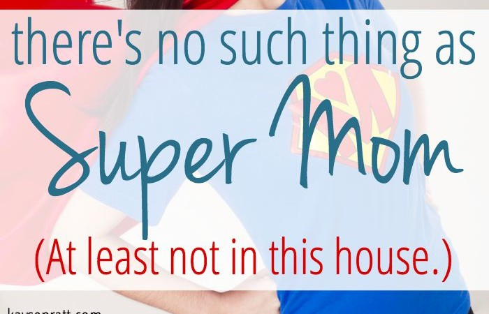 There's No Such Thing As SuperMom (At least not in this house.)