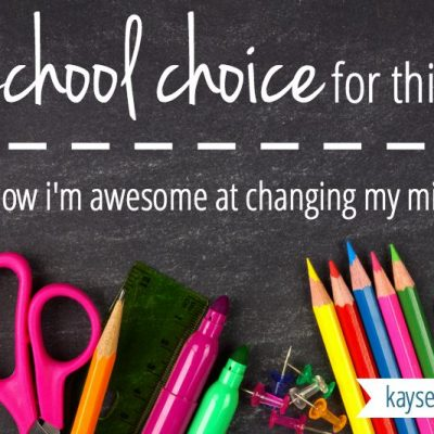 Our School Choice For This Year (Or, How I'm Awesome At Changing My Mind)
