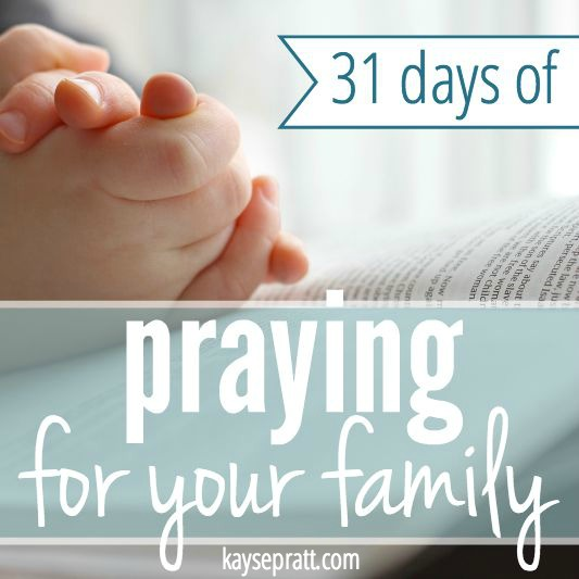 31 Days of Praying for Your Family - KaysePratt.com