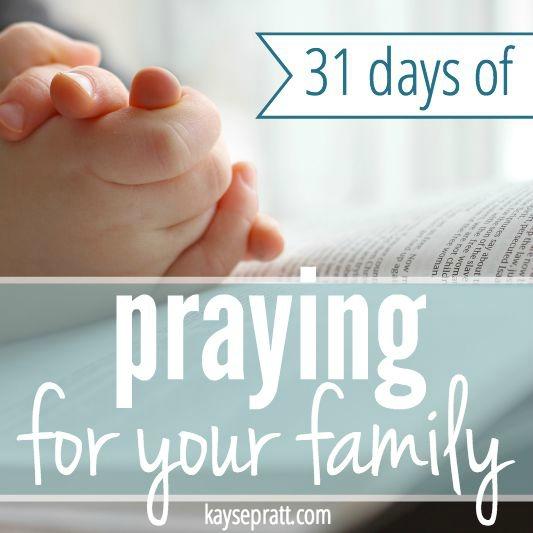 31 Days of Praying for Your Family - KaysePratt.com