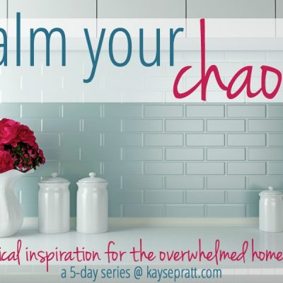 Calm Your Chaos :: Practical Inspiration for the Overwhelmed Homemaker!