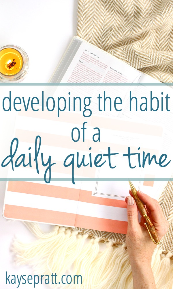 Developing the Habit Of A Daily Quiet Time - KaysePratt.com
