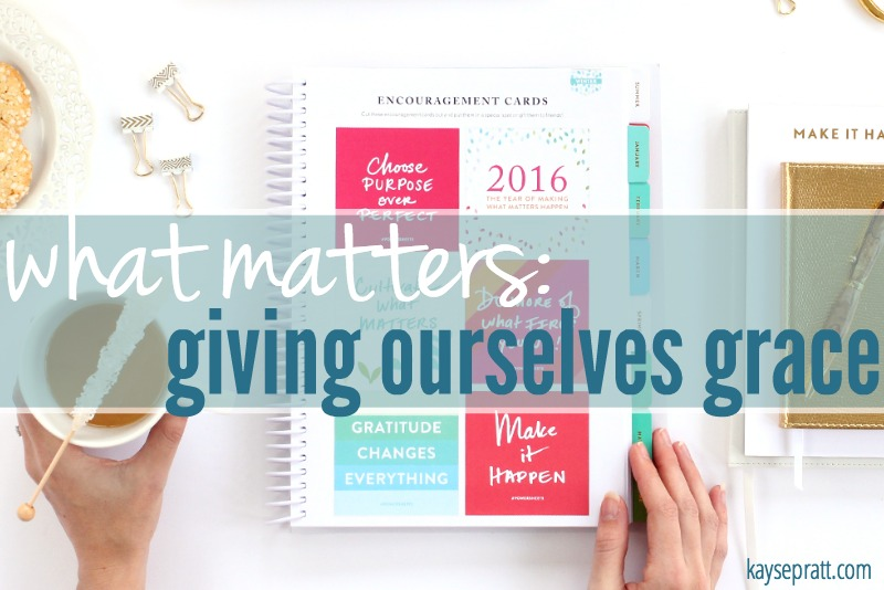 Giving Ourselves Grace - KaysePratt.com