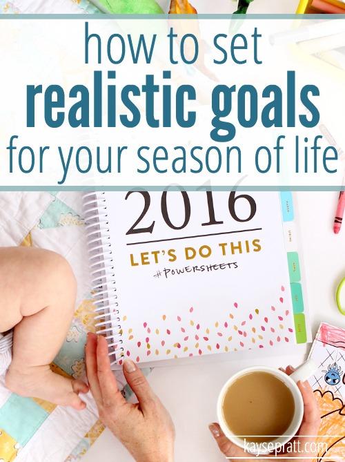 Setting Realistic Goals For Your Season Of Life - KaysePratt.com