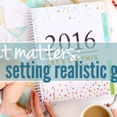 What Matters :: Setting Realistic Goals