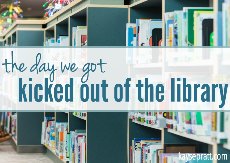 The Day We Got Kicked Out Of The Library - KaysePratt.com