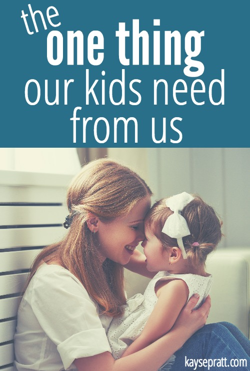 The One Thing Our Kids Need From Us - KaysePratt.com Pinterest