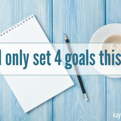 Why I Only Set 4 Goals This Year