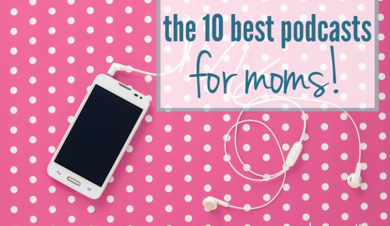 The 10 Best Podcasts For Moms