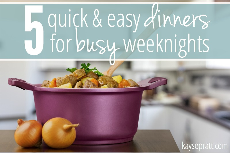 5 Quick & Easy Dinners For Busy Weeknights - KaysePratt.com
