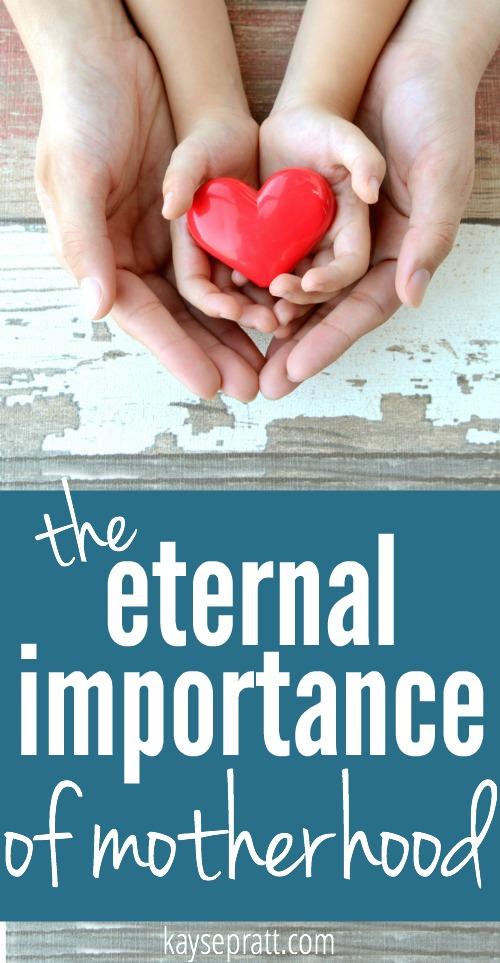 The Eternal Importance of Motherhood - KaysePratt.com