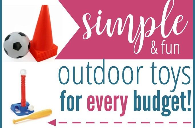 Simple Outdoor Toys For Every Budget!