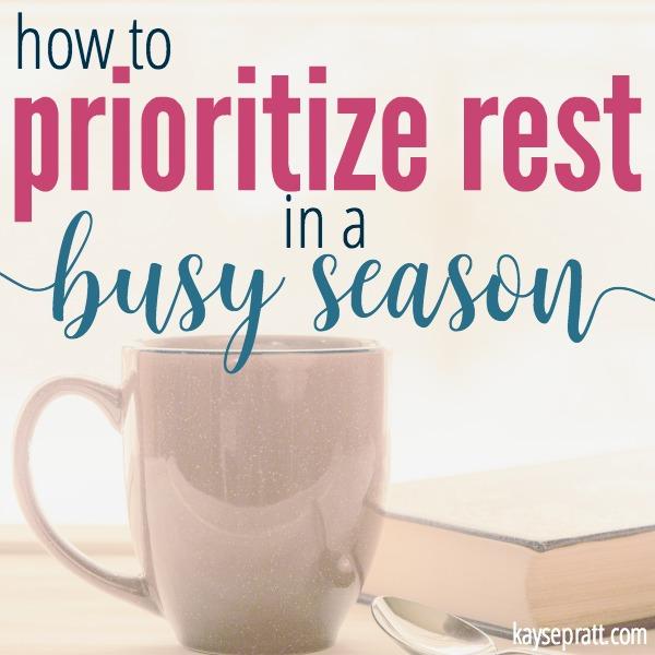 How to Prioritize Rest in a Busy Season - KaysePratt.com