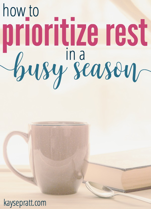 How to Prioritize Rest in a Busy Season - KaysePratt.com