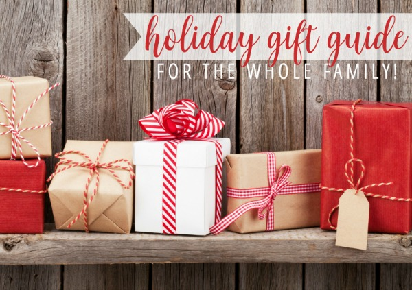 A Holiday Gift Guide for the Whole Family!