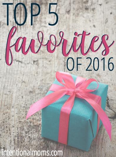 Top 5 Favorites of 2016 - IntentionalMoms.com 2