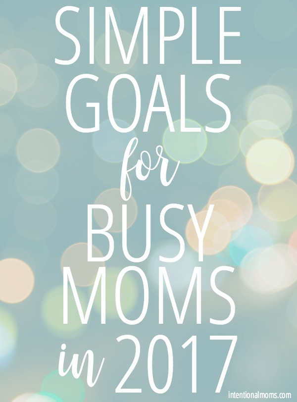 Simple Goals for Busy Moms - IntentionalMoms.com