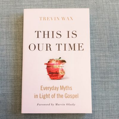 April Book Review // This Is Our Time, by Trevin Wax // Anchored Women Book Club